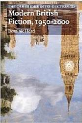 The Cambridge Introduction To Modern British Fiction 1950-2000