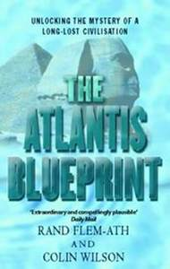 The Atlantis Blueprint: Unlocking The Mystery of a Long-lost Civilisation