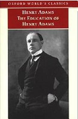 Oxford Worlds Classics The Education Of Henry Adams